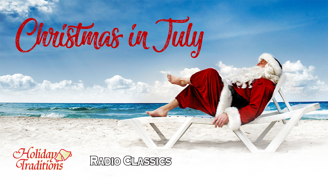 Have a holly jolly July with a week of classic Christmas tales & traditional holiday jingles